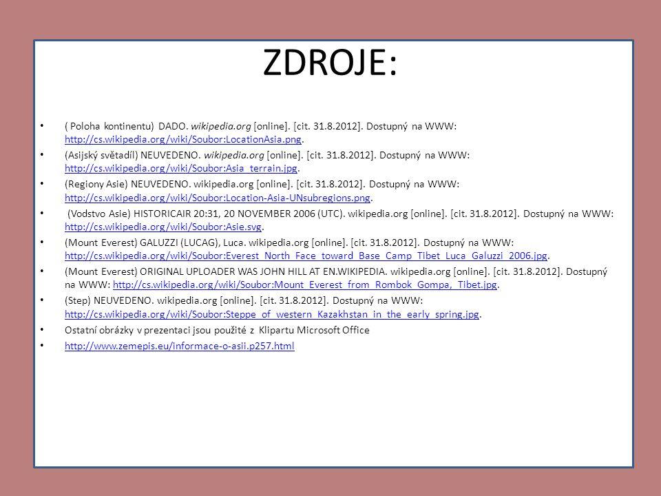 ZDROJE: ( Poloha kontinentu) DADO. wikipedia.org [online]. [cit. 31.8.2012]. Dostupný na WWW: http://cs.wikipedia.org/wiki/Soubor:LocationAsia.png.